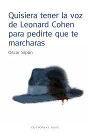 Quisiera tener la voz de Leonard Cohen para pedirte que te marcharas