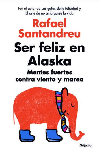 Ser feliz en Alaska, de Rafael Santandreu