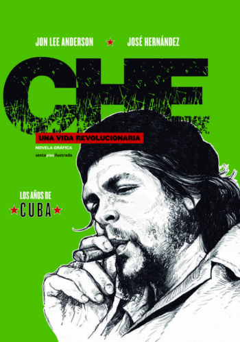Che. Una vida revolucionaria: los años deCuba, de Jon Lee Anderson y José Hernández