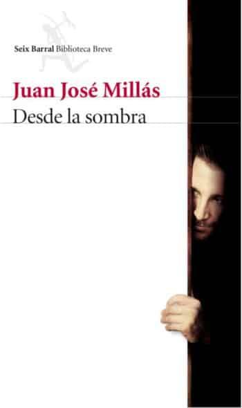 Desde la sombra, de Juan José Millás
