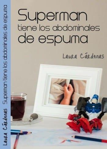 Superman tiene los abdominales de espuma, de Laura Cárdenas
