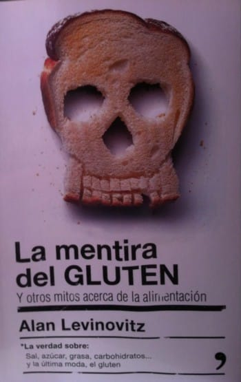 La mentira del gluten. Y otros mitos acerca de la alimentación, de Alan Levinovitz