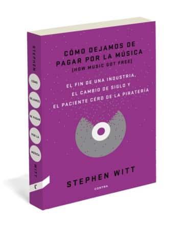 Cómo dejamos de pagar por la música, de Stephen Witt