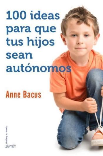 100 ideas para que tus hijos sean autónomos, de Anne Bacus