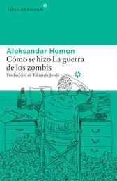 Cómo se hizo La guerra de los zombis, de Aleksandar Hemon