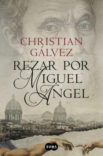 Rezar por Miguel Angel, de Christian Gálvez