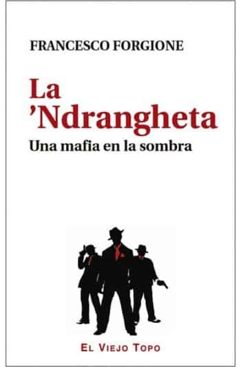 La 'Ndrangheta. Una mafia en la sombra, de Francesco Forgione