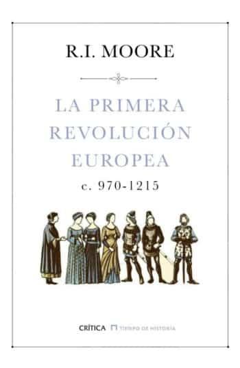 La primera revolución europea, c. 970-1215, de Robert I. Moore