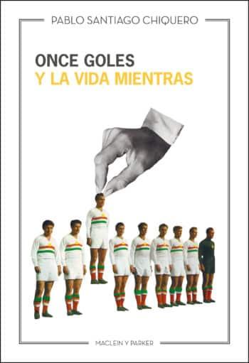 Once goles y la vida mientras, de Pablo Santiago Chiquero