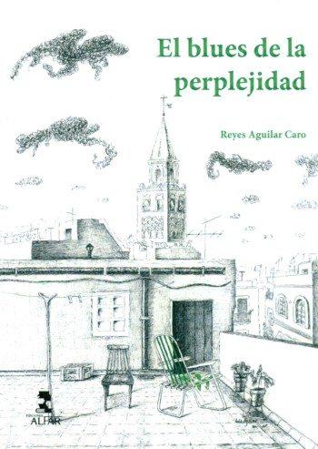 El blues de la perplejidad, de Reyes Aguilar Caro