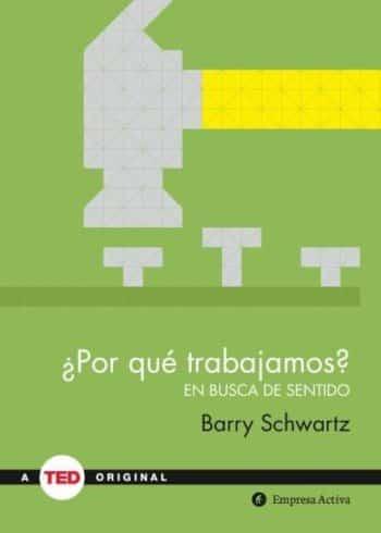 ¿Por qué trabajamos?, de Barry Schwartz