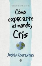 Cómo explicarte el mundo, Cris, de Andrés Aberasturi