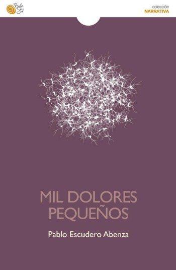 Mil dolores pequeños, de Pablo Escudero Abenza