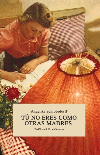 Tú no eres como otras madres, de Angelika Schrobsdorff