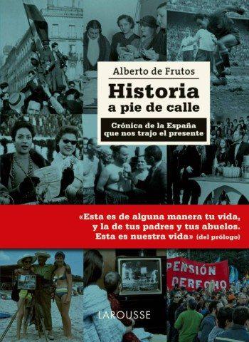 Historia a pie de calle, de Alberto de Frutos