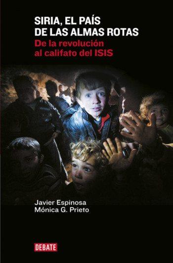 Siria, el país de las almas rotas, de Javier Espinosa y Mónica G. Prieto