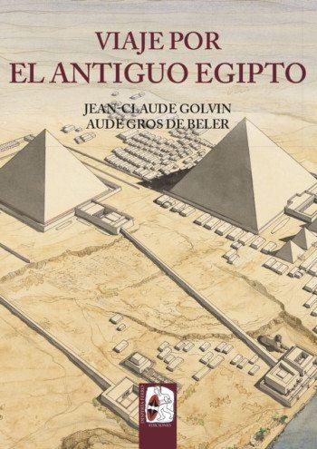 Viaje por el Antiguo Egipto, de Jean-Claude Golvin y Aude Gros de Beler