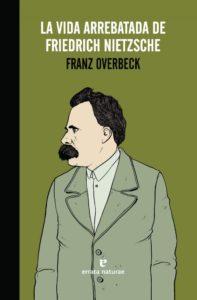 La vida arrebatada de Friedrich Nietzsche