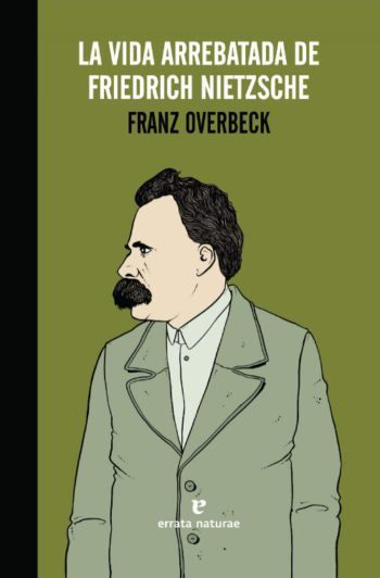 La vida arrebatada de Friedrich Nietzsche, de Franz Overbeck