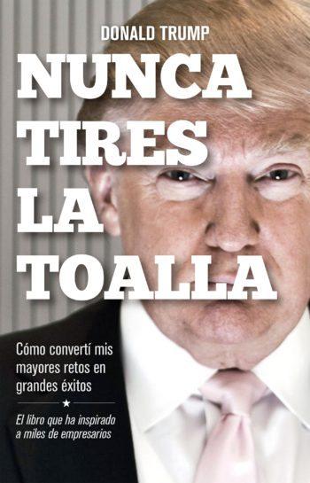 Nunca tires la toalla, de Donald Trump