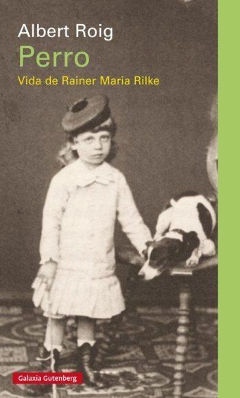 Perro: Vida de Rainer María Rilke, de Albert Roig