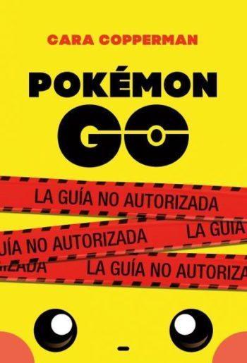 Pokémon Go: La guía no autorizada, de Cara Copperman y María Julia Mancera Priego