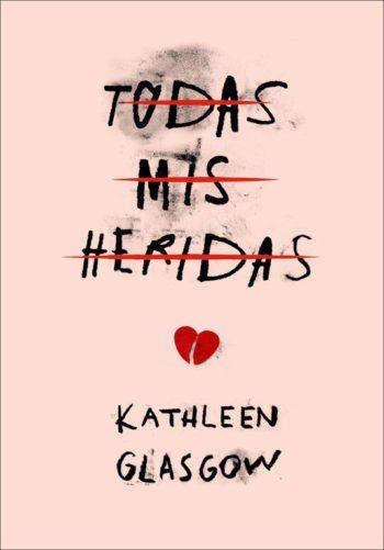 Todas mis heridas, de Kathleen Glasgow