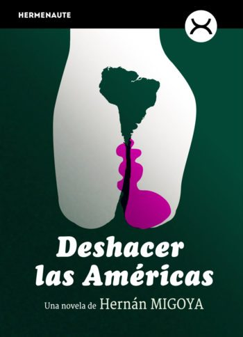 Deshacer las Américas, de Hernán Migoya