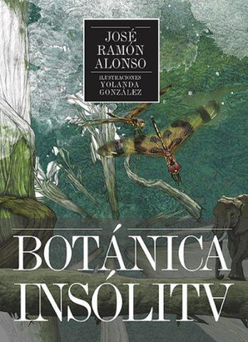 Botánica insólita, de José Ramón Alonso y Yolanda González