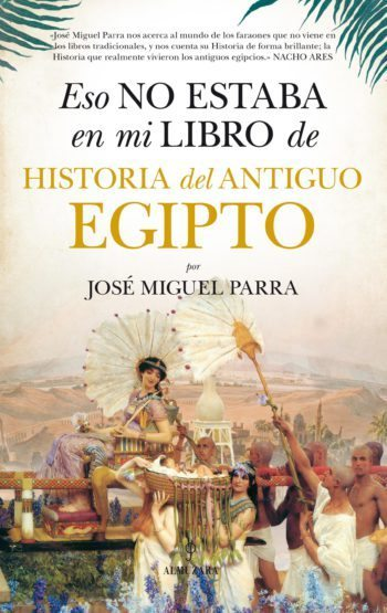 Eso no estaba en mi libro de Historia del Antiguo Egipto, de José Miguel Parra