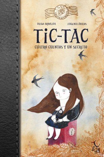 Tic-Tac. Cuatro cuentos y un secreto, de Diego Arboleda y Eugenia Ábalos