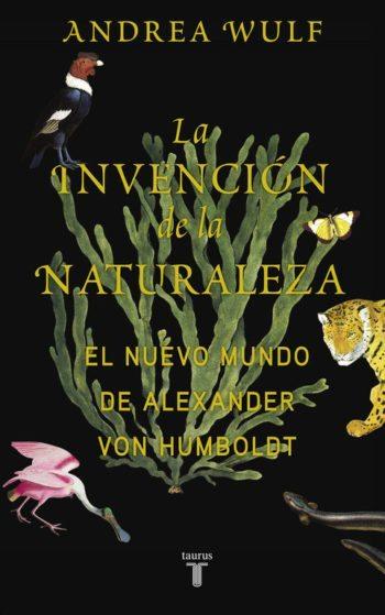 La invención de la naturaleza. El nuevo mundo de Alexander von Humboldt, de Andrea Wulf