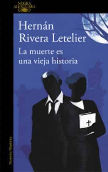 La muerte es una vieja historia, de Hernán Rivera Letelier