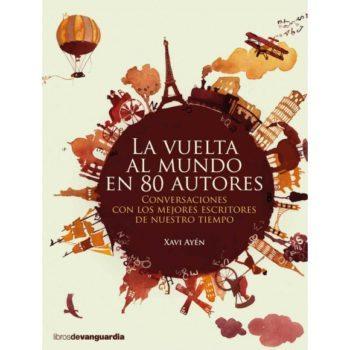 La vuelta al mundo en 80 autores, de Xavi Ayén