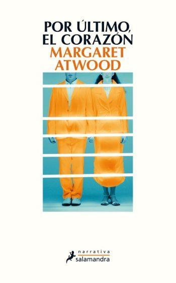 Por último el corazón, de Margaret Atwood