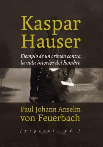 Kaspar Hauser, de Paul Johann Anselm von Feuerbach