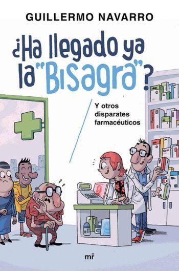 """¿Ha llegado ya la """"Bisagra""""? y otros disparates farmacéuticos, de Guillermo Navarro"""