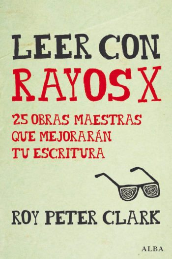 Leer con Rayos X, de Roy Peter Clark