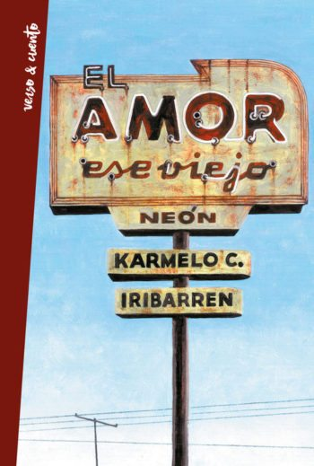 El amor, ese viejo neón, de Karmelo C. Iribarren