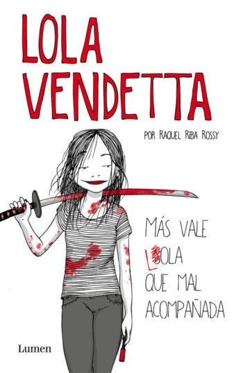 Lola Vendetta. Más vale Lola que mal acompañada, de Raquel Riba Rossy