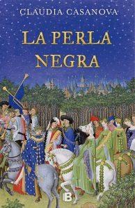 La perla negra, de Claudia Casanova. Ediciones B.