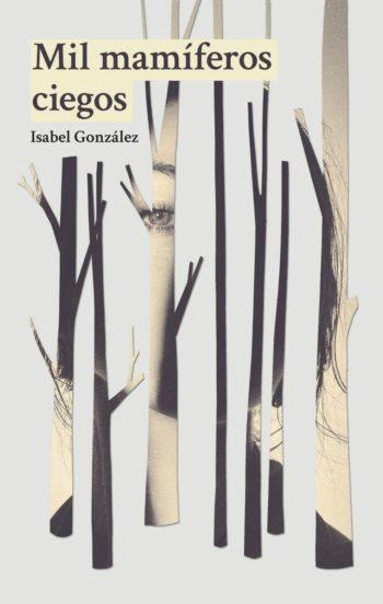 Mil mamíferos ciegos, de Isabel González