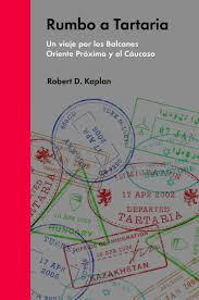 Rumbo a Tartaria, de Robert D. Kaplan