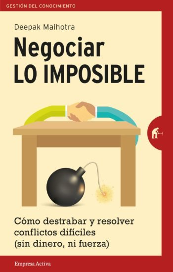 Negociar lo imposible, de Deepak Malhotra