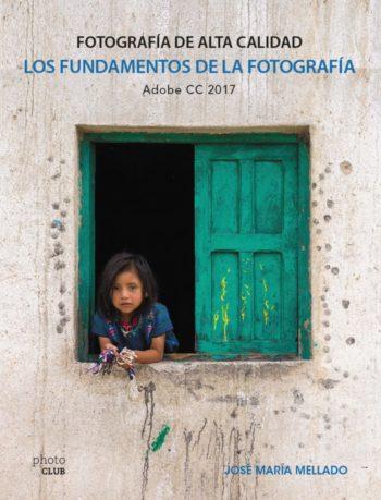 Fotografía de alta calidad: los fundamentos de la fotografía, de José María Mellado