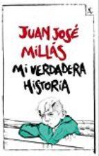 Mi verdadera historia, de Juan José Millás
