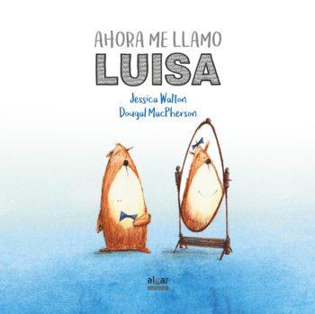 Ahora me llamo Luisa, de Jessica Walton y Dougal MacPherson