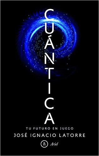 Cuántica, de José Ignacio Latorre