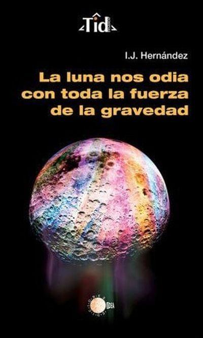 La luna nos odia con toda la fuerza de su gravedad