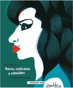 Raros, radicales y rebeldes, Microbiografías ilustradas